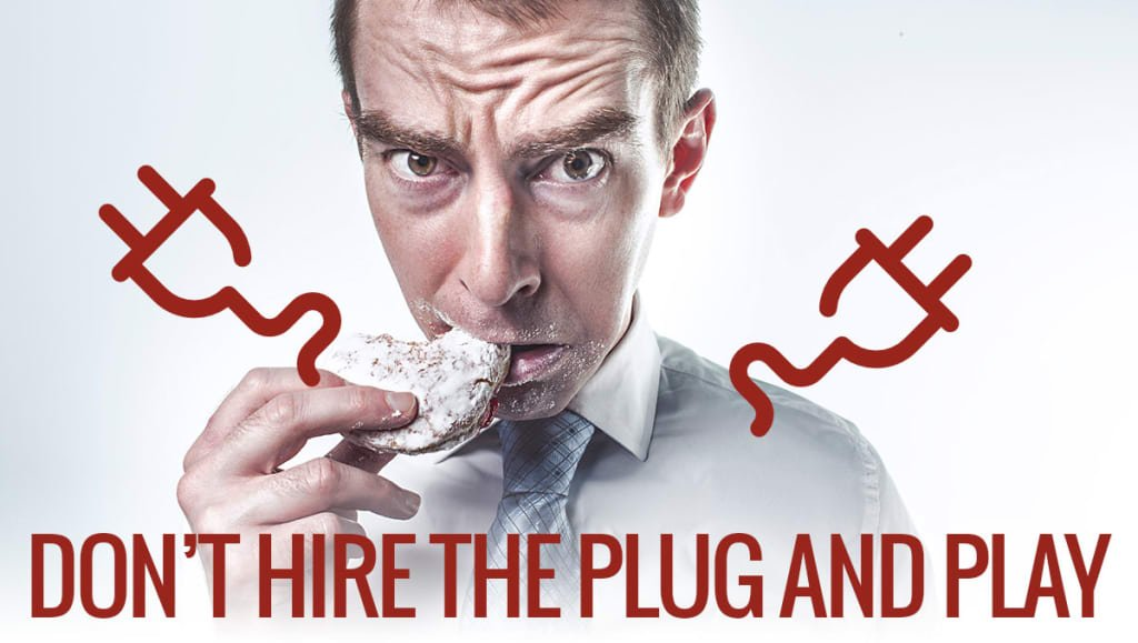 Don't Hire the Plug and Play