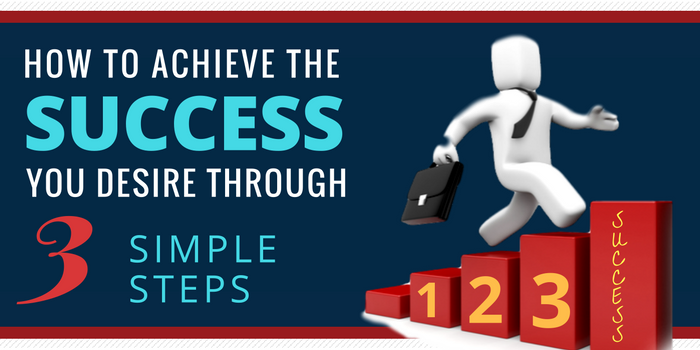 How to Achieve Success in 3 Simple Steps